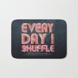 Every Day I Shuffle Bath Mat