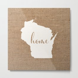 Wisconsin is Home - White on Burlap Metal Print