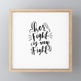 Her Fight Is My Fight Framed Mini Art Print