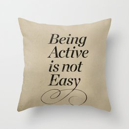 Being active is not easy. Throw Pillow