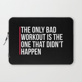 The Only Bad Workout Gym Quote Laptop Sleeve