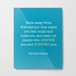 Walk away from friendship that make you Metal Print