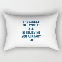 THE SECRET TO HAVING IT ALL IS BELIEVING YOU ALREADY DO Rectangular Pillow