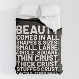 Beauty Comes in All Shapes and Sizes Pizza (Black & White) Comforters
