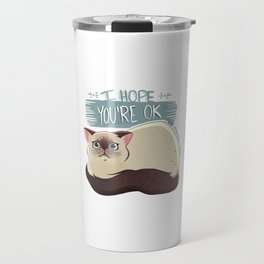I Hope You're Ok Travel Mug