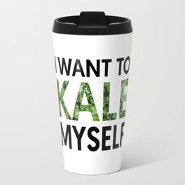 I want to kale myself. Travel Mug
