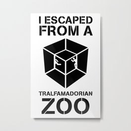 I Escaped From a Tralfamadorian Zoo Metal Print