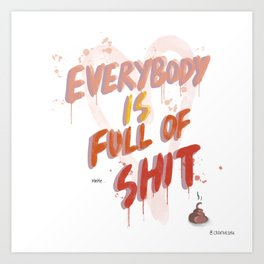 Everybody is full of Shit Art Print