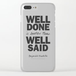 Well done is better than well said, Benjamin Franklin inspirational quote for motivation, work hard Clear iPhone Case