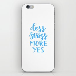 Motivational quotes - Less stress more yes iPhone Skin