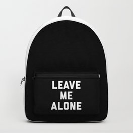 Leave Me Alone Funny Quote Backpack