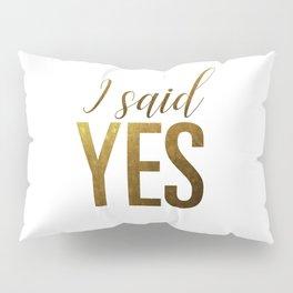 I said yes (gold) Pillow Sham