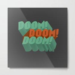 Doom! Doom! Doom! Metal Print
