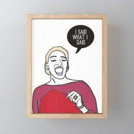 I said what I said Framed Mini Art Print
