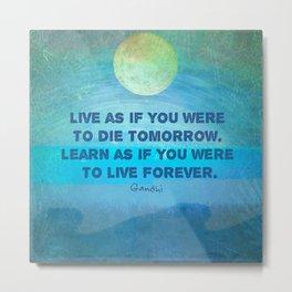 Life Inspirational Learn quote Gandhi Metal Print