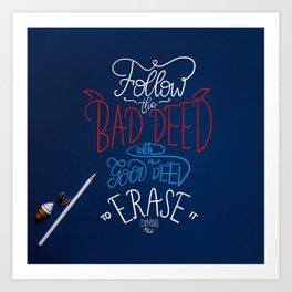 Follow the bad deed with a good deed to erase it Art Print