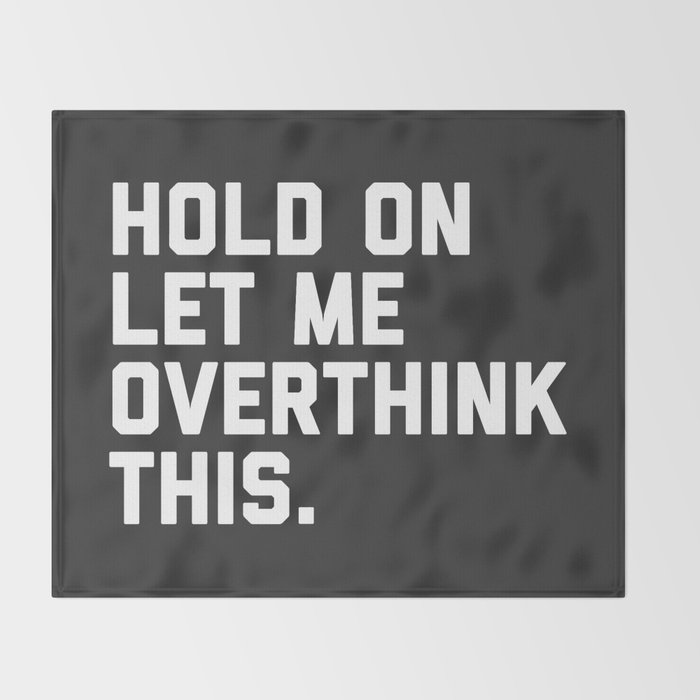 Hold On, Overthink This Funny Quote Throw Blanket