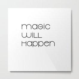 Magic Will Happen (black) Metal Print