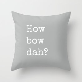 How Bow Dah? Typography Print. Cash it outside! Grey + White Throw Pillow