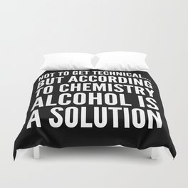 NOT TO GET TECHNICAL BUT ACCORDING TO CHEMISTRY ALCOHOL IS A SOLUTION (Black & White) Duvet Cover