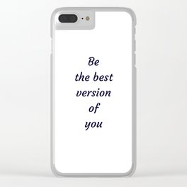 BE THE BEST VERSION OF YOU Clear iPhone Case