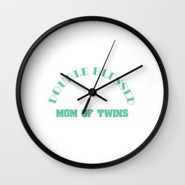 "Double the Happiness! ""Double Blessed Mom Of Twins"" for tweeny outfit made for you!Lovely gift too!  Wall Clock"