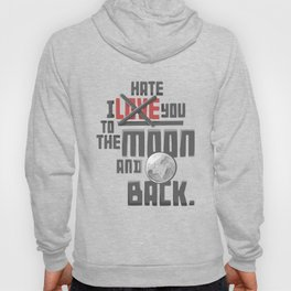 I Hate You To The Moon And Back Hoody