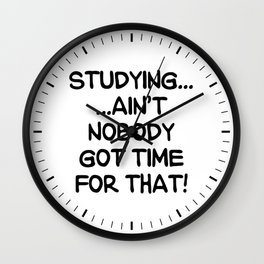 STUDYING AIN'T NOBODY GOT TIME FOR THAT (Handwritten) Wall Clock