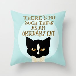 No Such Thing as an Ordinary Cat Throw Pillow