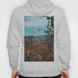 A goal without a deadline is just a dream. Hoody