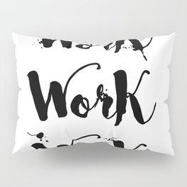 Work Work Work Motivational Quote Pillow Sham