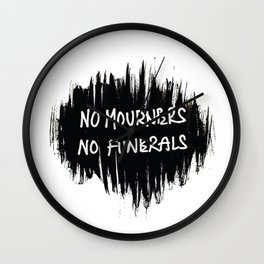 Six of crows: No moruners no funerals Wall Clock