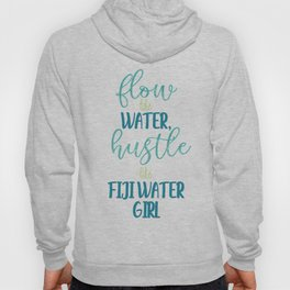 Flow Like Water, Hustle Like Fiji Water Girl (White) Hoody