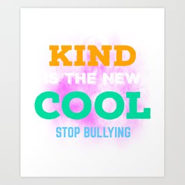 Kind Is The New Cool Stop Bullying Spread Kindness Art Print