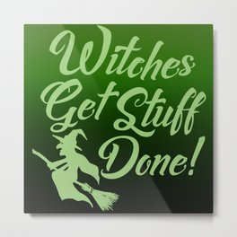 Funny Happy Halloween Witches Get Stuff Done Sassy Humor Metal Print