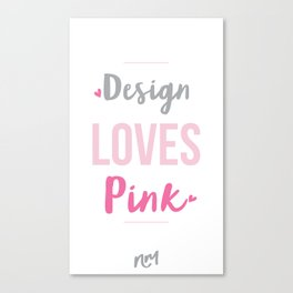 Design Loves Pink  Canvas Print