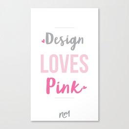 Design Loves Pink  Canvas Print