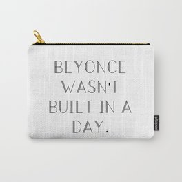 Bey wasn't built in a day. Carry-All Pouch