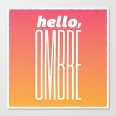 Hello Ombre! Canvas Print