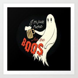 Just here for the BOOS ghost - Booze design Art Print