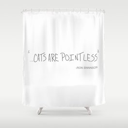 Cats Are Pointless  Shower Curtain