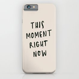 this moment right now iPhone Case