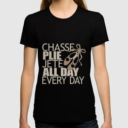 Chasse Plie Jete All Day Every Day T-shirt