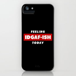 Feeling IDGAF-Ish today IDK IDC IDGAF Gift iPhone Case