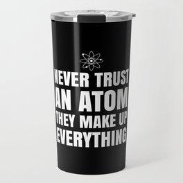 NEVER TRUST AN ATOM THEY MAKE UP EVERYTHING (Black & White) Travel Mug