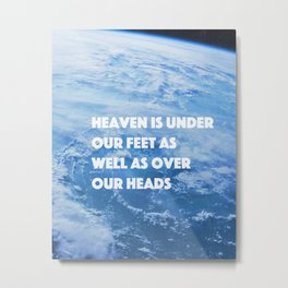 Heaven Is Under Our Feet As Well As Over Our Heads-Henry David Thoreau Metal Print