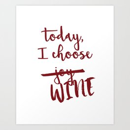 Today, I choose WINE-MERLOT Art Print