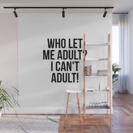 Who Let Me Adult? I Can't Adult! Wall Mural