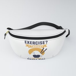 EXERCISE? I THOUGHT YOU SAID EXTRA RICE Fanny Pack