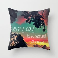 Every day is a second chance! Throw Pillow